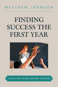image of Finding Success the First Year : A Survivor's Guide for New Teachers