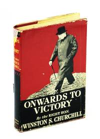 Onwards To Victory War Speeches by the Right Honorable Winston S. Churchill