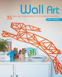 image of Wall Art : 35 Fresh and Striking Projects to Decorate Your Walls