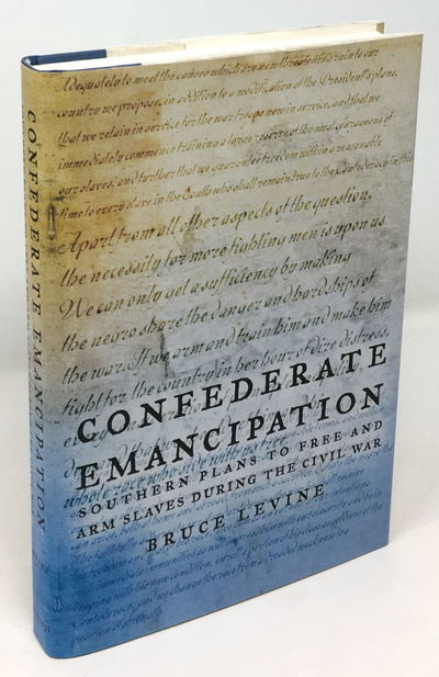 Levine, Bruce. Confederate Emancipation: Southern Plans to Free and Arm Slaves During the Civil War....