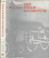 Steam Locomotive: Its Form and Function by W.A. Tuplin - 1st  Edition - 1974 - from Dereks Transport Books and Biblio.co.uk