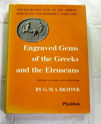 The Engraved Gems of the Greeks Etruscans and Romans, Part One : Engraved Gems of the Greeks and the Etruscans A history of Greek art in miniature