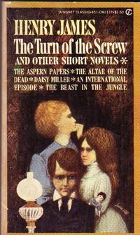 The Turn of the Screw and Other Short Novels --The Aspern Papers, The Altar of the Dead, Daisy Miller, An International Episode, The Beast in the Jungle