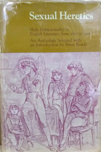 Sexual Heretics:  Male Homosexuality in English Literature from 1850 to  1900, an Anthology