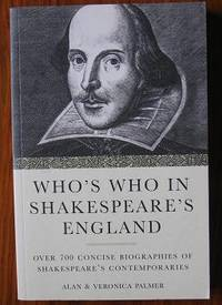 Who's Who in Shakespeare's England Over 700 concise biographies of  Shakespeare's contemporaries