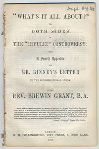 """What's it all about?"""", or, Both sides of the """"Rivulet"""" controversy: with a fourth appendix for Mr. Binney's letter to the Congregational Union."""