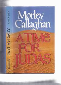 image of A Time for Judas ---by Morley Callaghan ---a Signed Copy