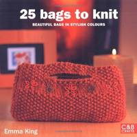 25 Bags to Knit: Beautiful Bags in Stylish Colours by Emma King - Paperback - from World of Books Ltd and Biblio.com