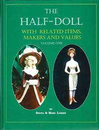 The Half-Doll With Related Items, Makers & Values VOLUME 1 [Hardcover] by Lor..