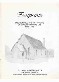 Footprints:  One Hundred & Fifty Years of Congregational Life, 1842 - 1992, St. John's Nassagaweya Anglican Church, Guelph Line & 10 Side Road, Nassagaweya ( Ontario Local History )( 150 Years / Nasagiweya )