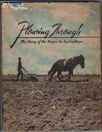 Plowing Through: The Story of the Negro in Agriculture