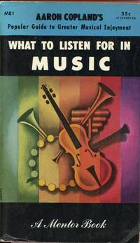 WHAT TO LISTEN FOR IN MUSIC : Aaron Copland's Popular Guide to Greater Musical Enjoyment (Mentor Books, M81)