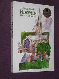 Norwich: Stories of a City (SIGNED COPY) by Pamela Brooks - Paperback - Signed First Edition - 2003 - from Bookbarrow (SKU: 3214)