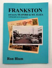 Frankston and nearby Seaford & Mt Eliza  A photographic tour by old postcards. (Signed copy)