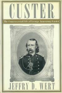 image of Custer; the Controversial Life of George Armstrong Custer