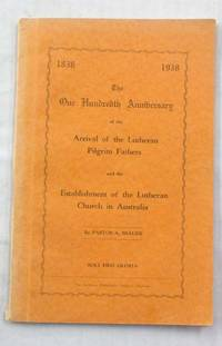 The One Hundredth Anniversary of the Arrival of the Lutheran Pilgrim Fathers and the Establishment of the Lutheran Church in Australia 1838-1938