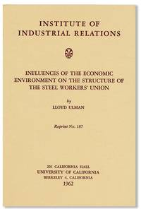 Influences of the Economic Environment on the Structure of the Steel Workers' Union (Institute of Industrial Relations Reprint no. 187)