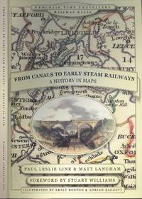 From Canals to Early Steam Railways - A History in Maps (Armchair Time Travellers Railway Atlas)