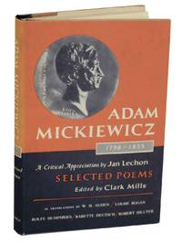 Adam Mickiewicz 1898-1855: Selected Poems by MICKIEWICZ, Adam, Clark Mills (editor) - 1956