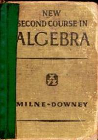 Milne-Downey New Second Course In Algebra by  Walter F  William J. & DOWNEY - Hardcover - 1952 - from Mindstuff Books and Biblio.com