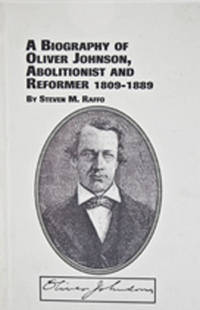 A Biography of Oliver Johnson, Abolitionist and Reformer, 1809-1889