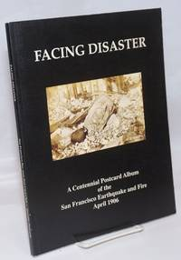 image of Facing Disaster; A Centennial Postcard Album of the San Francisco Earthquake and Fire April 18 to 21, 1906