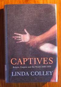 image of Captives: Britain, Empire and the World 1600-1850