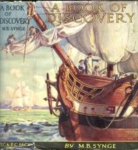 A BOOK OF DISCOVERY. The History of the World's Exploration from the Earliest Times to the Finding of the South Pole...Fully Illustrated from Authentic Sources and With Maps