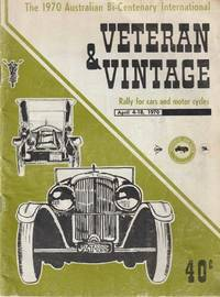 Veteran & Vintage: Rally for Cars and Motor Cycles April 4-18 1970 [The 1970 Australian Bi-Centenary International]