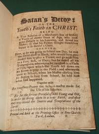 Satan's decoy, or the youth's faith in Christ : Shewing how a merchant's son, of the city of Bristol, was attacked in the fields as he went to Ringswood School, by a man in black clothes, whom he found out to be the Devil,