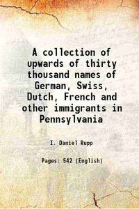 image of A collection of upwards of thirty thousand names of German, Swiss, Dutch, French and other immigrants in Pennsylvania 1876 [Hardcover]