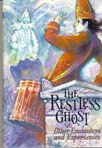 The Restless Ghost and Other Encounters and Experiences