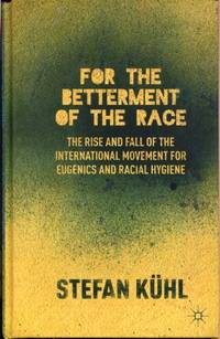For the Betterment of the Race: The Rise and Fall of the International Movement for Eugenics and...