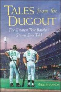 Tales from the Dugout : The Greatest True Baseball Stories Ever Told by Mike Shannon - Paperback - 1998-06-03 - from Books Express and Biblio.com