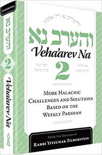 Veha'arev Na, Vol. 2 - Halachic Challenges and Solutions According to the Weekly Parsha