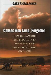 Causes Won, Lost, and Forgotten: How Hollywood and Popular Art Shape What We Know about the Civil War (Caravan Book)