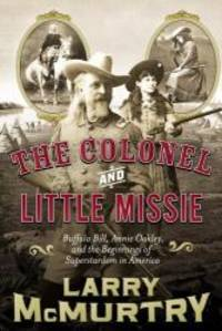 image of The Colonel and Little Missie: Buffalo Bill, Annie Oakley, and the Beginnings of Superstardom in America