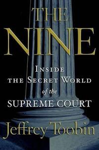 image of The Nine: Inside the Secret World of the Supreme Court