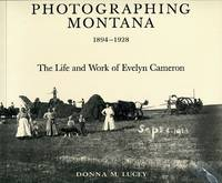 image of Photographing Montana 1894-1928 The Life and Work of Evelyn Cameron