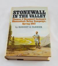 "Stonewall in the valley: Thomas J. ""Stonewall"" Jackson's Shenandoah Valley..."