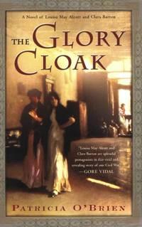 The Glory Cloak: A Novel of Louisa May Alcott and Clara Barton