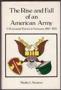 The Rise and Fall of an American Army  U.S. Ground Forces, Vietnam,  1965-1973