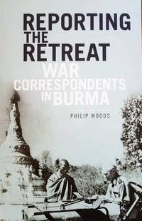 Reporting the Retreat - War Correspondents in Burma