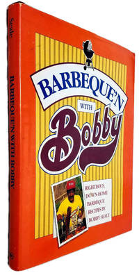 Barbeque'n with Bobby: Righteous, Down-Home Barbeque Recipes by Bobby Seale