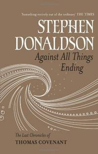 AGAINST ALL THINGS ENDING: The Last Chronicles of Thomas Covenant by  Stephen Donaldson - First Edition - 2010 - from The Old Bookshelf and Biblio.com