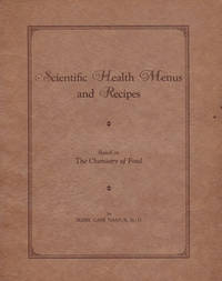 image of SCIENTIFIC HEALTH MENUS AND RECIPES: Containing Balanced Menus for Winter and Summer, Meat and Fish Recipes, together with Suggestions for Gaining Weight, Blood Building, Reducing, Reducing Menus and Determining Chemical Needs in Diet with the Effective Chemical Elements in Food.
