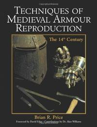 Techniques of Medieval Armour Reproduction. The 14th Century