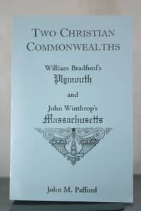 Two Christian Commonwealths: William Bradford?s Plymouth and John Winthrop?s Massachusetts