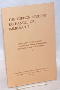 The foreign student : exchangee or immigrant? A discussion of the foreign student who takes up permanent residence in the United States