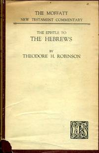 The Epistle to the Hebrews (Moffatt NT Commentaries) by  Theodore H Robinson - Hardcover - 1948 - from Pendleburys - the bookshop in the hills and Biblio.com